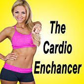 The Cardio Enchancer (The Best Music for Aerobics, Pumpin' Cardio Power, Plyo, Exercise, Steps, Barré, Curves, Sculpting, Abs, Butt, Lean, Twerk, Slim Down Fitness Workout) by Various Artists