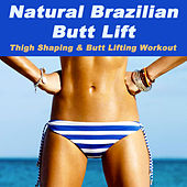 Natural Brazilian Butt Lift (Thigh Shaping & Butt Lifting Workout) (H.I.I.T. High Intensity Interval Training) by Various Artists