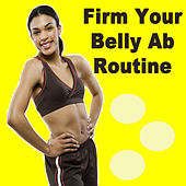 Firm Your Belly Ab Routine (The Best Music for Aerobics, Pumpin' Cardio Power, Plyo, Exercise, Steps, Barré, Curves, Sculpting, Fitness, Twerk Workout) by Various Artists