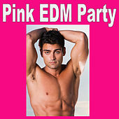 Pink Edm Party (The Best Lesbian, Gay, Bisexual & Transgender Electro House, Electronic Dance, EDM, Techno, House & Progressive Trance) by Various Artists