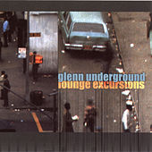 Lounge Excursions by Glenn Underground