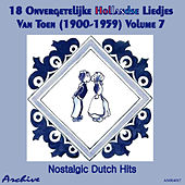 18 Onvergetelijke Hollandse Liedjes Van Toen (Nostalgic Dutch Hits) Volume 7 by Various Artists