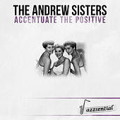 Accentuate the Positive (Live) by The Andrews Sisters