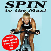 Spin to the Max! (The Best Indoor Cycling Power Music in the Mix) by Various Artists