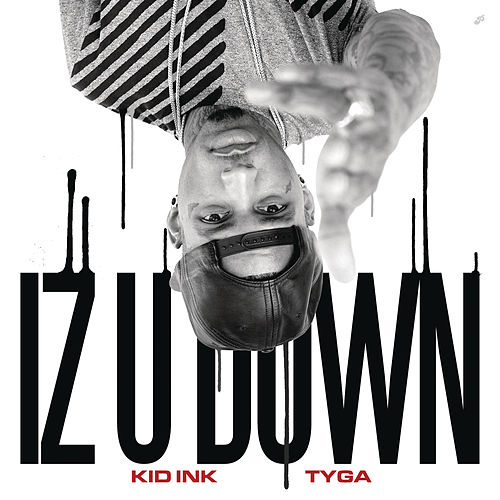 Iz U Down by Kid Ink