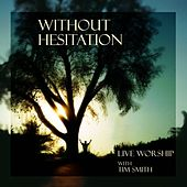 Without Hesitation by Tim Smith