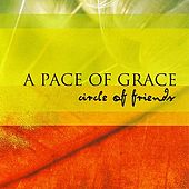 A Pace Of Grace by Circle Of Friends