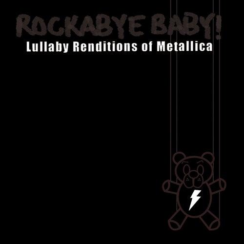 Rockabye Baby! Lullaby Renditions Of Metallica by Rockabye Baby!