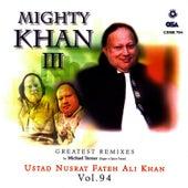 Mighty Khan III: Greatest Remixes Vol. 94 by Nusrat Fateh Ali Khan