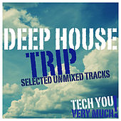 Deep House Trip (Selected Unmixed Tracks) by Various Artists