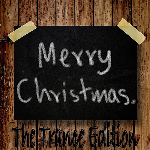 Merry Christmas, The Trance Edition (Energetic And Melodic Dance Anthems) by Various Artists