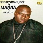 Shorty on My Jock by Manna