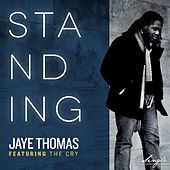 Standing (feat. the Cry) by Jaye Thomas