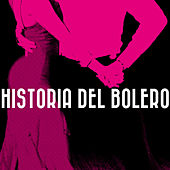 Historia del Bolero by Various Artists