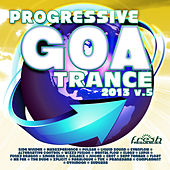 Progressive Goa Trance 2013 Vol.5 (Progressive, Psy Trance, Goa Trance, Tech House, Dance Hits) by Various Artists