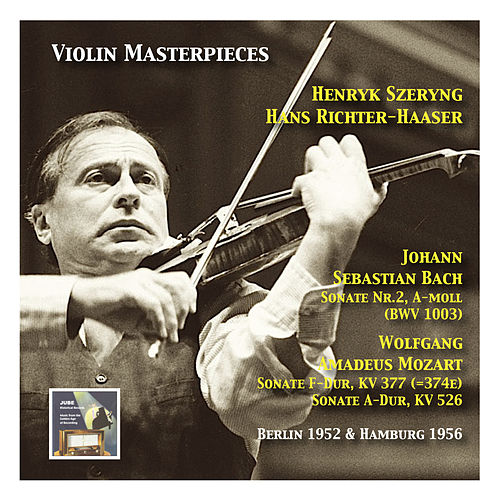 Violin Masterpieces: Henryk Szeryng plays Bach: Sonata No. 2 A Minor, BWV 1003 - Mozart: Sonata in F Major, KV 377 & Sonata in A Major, KV 577 by Henryk Szeryng