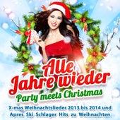 Alle Jahre wieder - Party Meets Christmas (X-mas Weihnachtslieder 2013 bis 2014 und Après Ski Schlager Hits zu Weihnachten) by Various Artists