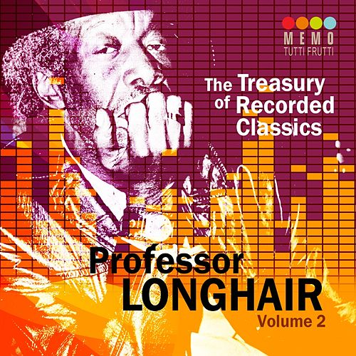 The Treasury of Recorded Classics: Professor Longhair, Vol. 2 by Professor Longhair