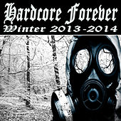 Hardcore Forever (Winter 2013-2014) (The Best Hardcore, Hardstyle, Hardjump, Gabber, Hardtech, Hardhouse, Oldschool, Early Rave & Schranz Compilation) by Various Artists