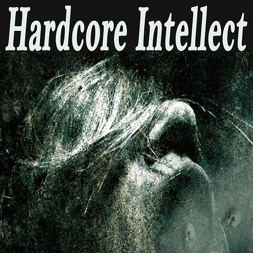 Hardcore Intellect (The Best Hardcore, Hardstyle, Hardjump, Gabber, Hardtech, Hardhouse, Oldschool, Early Rave & Schranz Compilation) by Various Artists