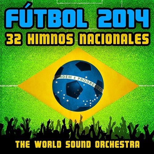 Fútbol 2014: 32 Himnos Nacionales by World Sound Orchestra