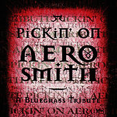 Pickin' On Aerosmith: A Bluegrass Tribute by Pickin' On
