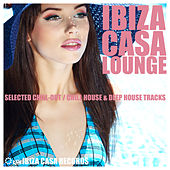 Ibiza Casa Lounge (Selected Chill-Out, Chill House & Deep House Tracks) by Various Artists