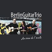 Au coeur de l'oreille by Berlin Guitar Trio