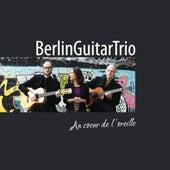 Au coeur de l'oreille by Berlin Guitar Trio