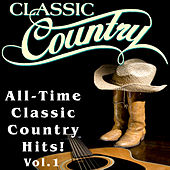 Classic Country - All-Time Classic Country Hits, Vol. 1 by Various Artists
