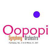 Fantasia No. 3 in D Minor, K. 397 by Oopopi Symphony Orchestra