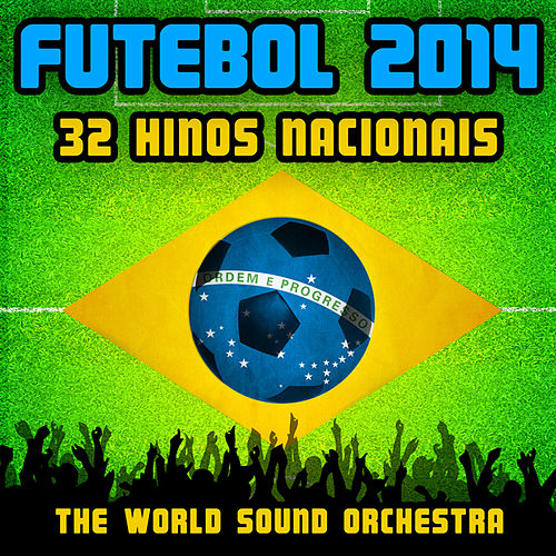Futebol 2014: 32 Hinos Nacionals by World Sound Orchestra