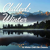 Chilled: Winter (15 Winter Chill Out Choons) by Various Artists