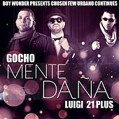 Mente Dana (feat. Luigi 21 Plus & Boy Wonder) by Gocho