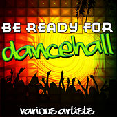 Be Ready for Dancehall by Various Artists