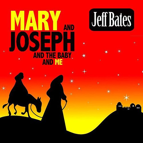 Mary and Joseph and the Baby and Me by Jeff Bates