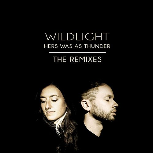 Hers Was as Thunder (Remixes) by Wild Light