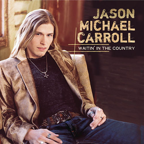 Waitin' In The Country by Jason Michael Carroll