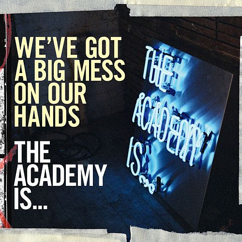 We've Got A Big Mess On Our Hands by The Academy Is. . .