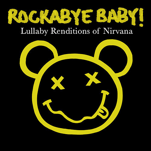 Rockabye Baby! Lullaby Renditions Of Nirvana by Rockabye Baby!