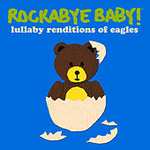 Rockabye Baby! Lullaby Renditions Of The Eagles by Rockabye Baby!