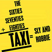 The Sixties+Seventies+Eighties=TAXI=Sly & Robbie by Sly and Robbie