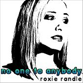No One to Anybody - Single by Roxie Randle