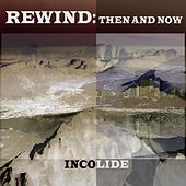 Rewind: Then and Now by Incolide