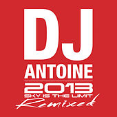 Sky Is The Limit (2013 Remixed) by DJ Antoine