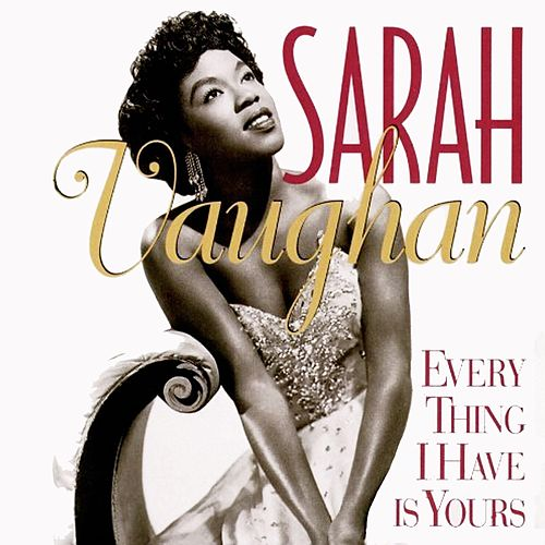 Every Thing I Have Is Yours by Sarah Vaughan