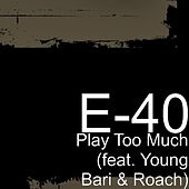 Play Too Much (feat. Young Bari & Roach) von E-40