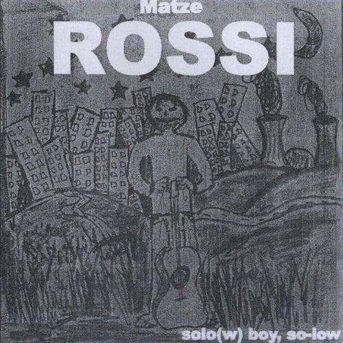 Solo(W) Boy, So-Low by Senore Matze Rossi