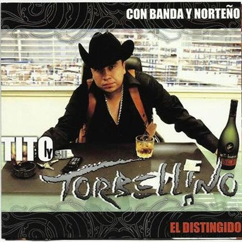 El Distinguido (Con Banda Y NorteÑo) by Tito Y Su Torbellino