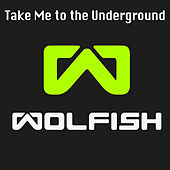 Take Me to the Underground by Wolfish